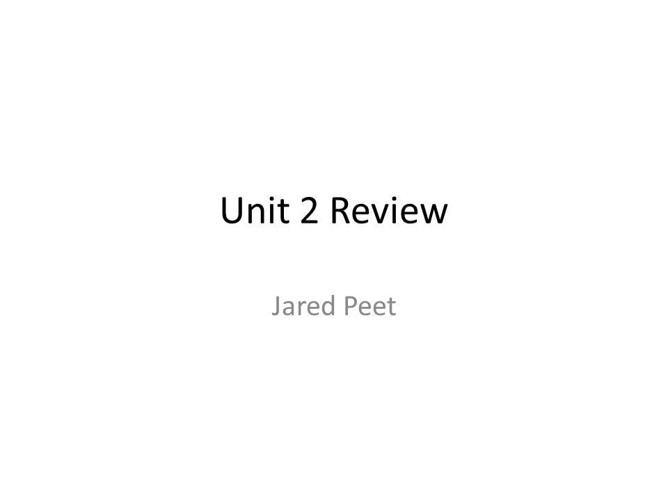 Unit 2 Review Jared Peet