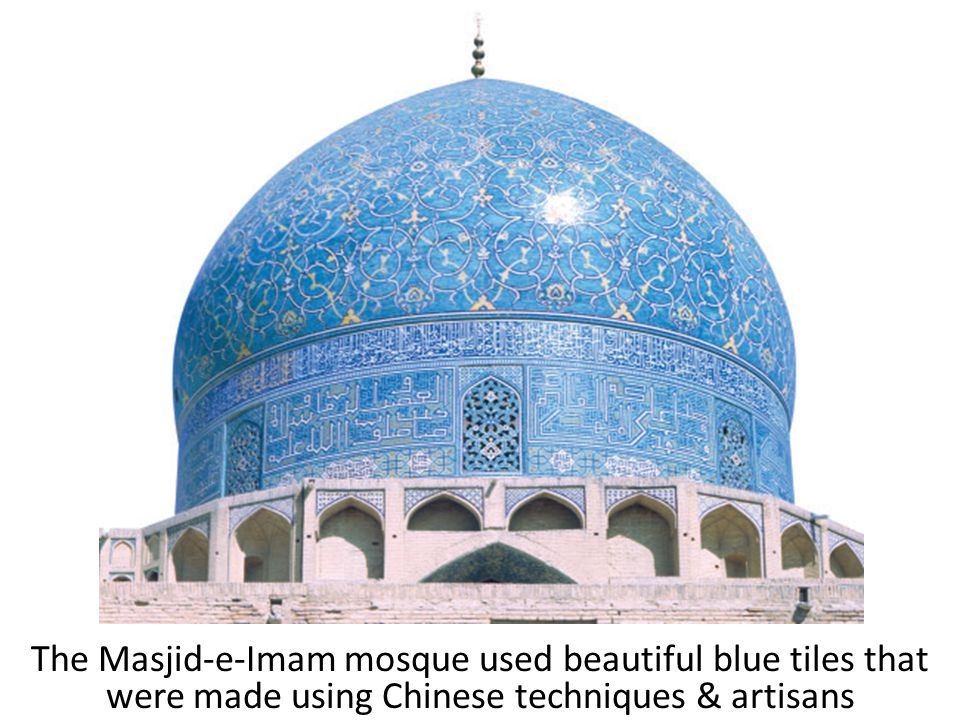 The Masjid-e-Imam mosque used beautiful blue tiles that were made using Chinese techniques & artisans