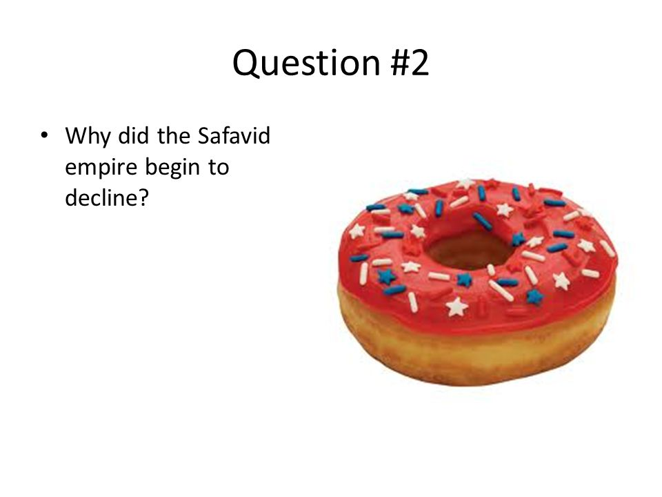 Question #2 Why did the Safavid empire begin to decline?