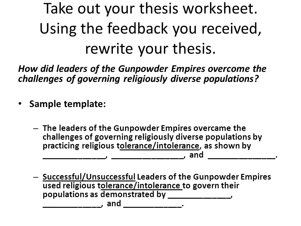 Take out your thesis worksheet. Using the feedback you received, rewrite your thesis.