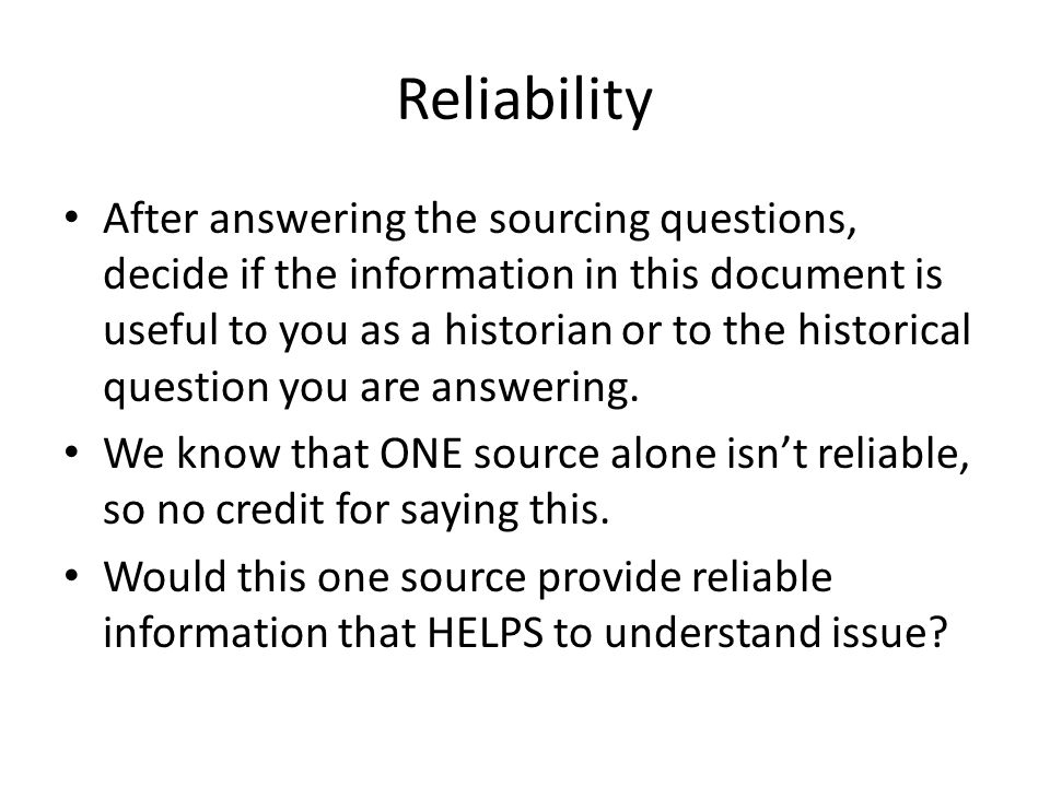 Reliability After answering the sourcing questions, decide if the information in this document is useful to you as a historian or to the historical question you are answering.