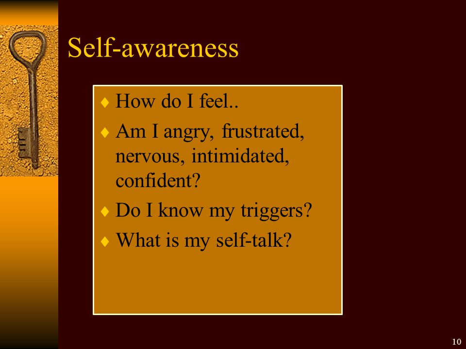  How do I feel..  Am I angry, frustrated, nervous, intimidated, confident.