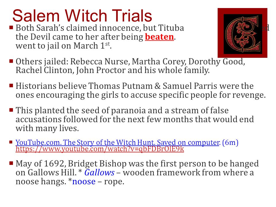 Salem Witch Trials  Both Sarah's claimed innocence, but Tituba confessed the Devil came to her after being beaten.