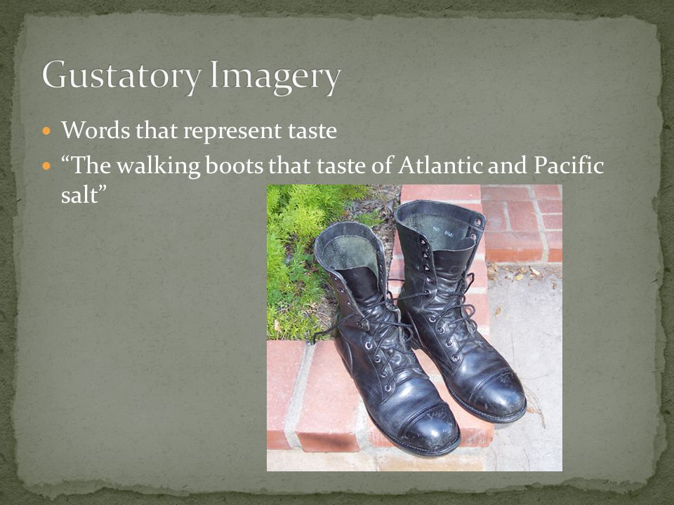 "Words that represent taste ""The walking boots that taste of Atlantic and Pacific salt"""