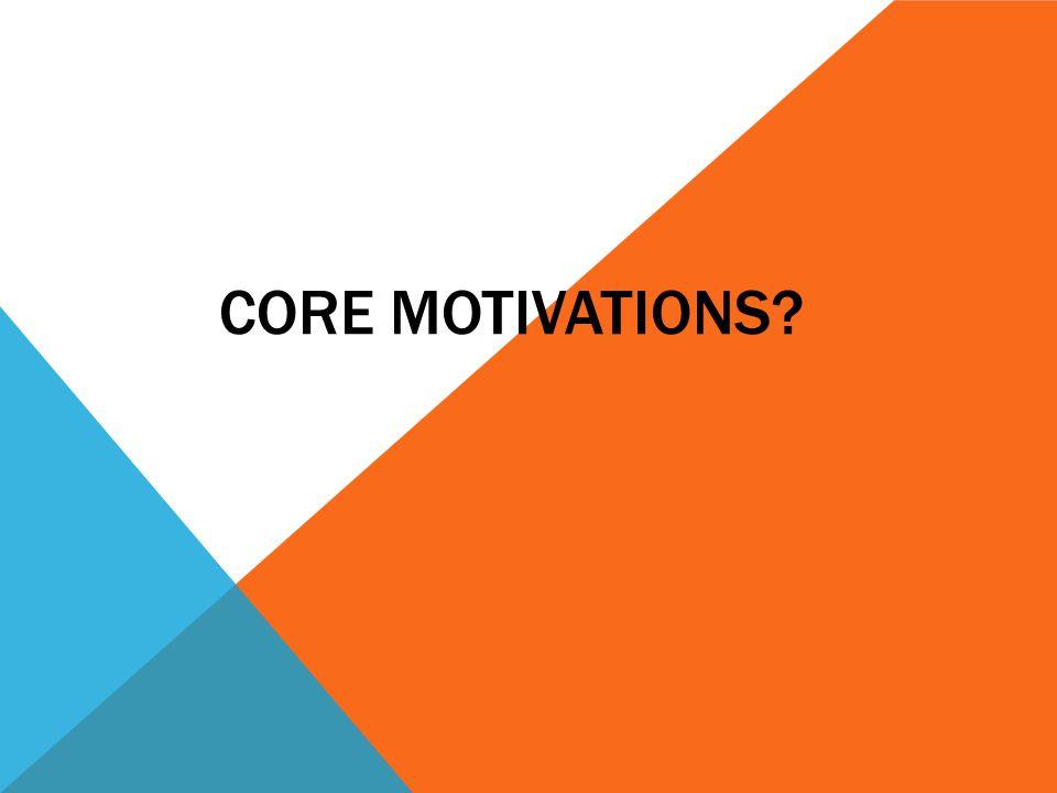 CORE MOTIVATIONS?