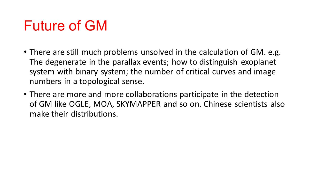 Future of GM There are still much problems unsolved in the calculation of GM.
