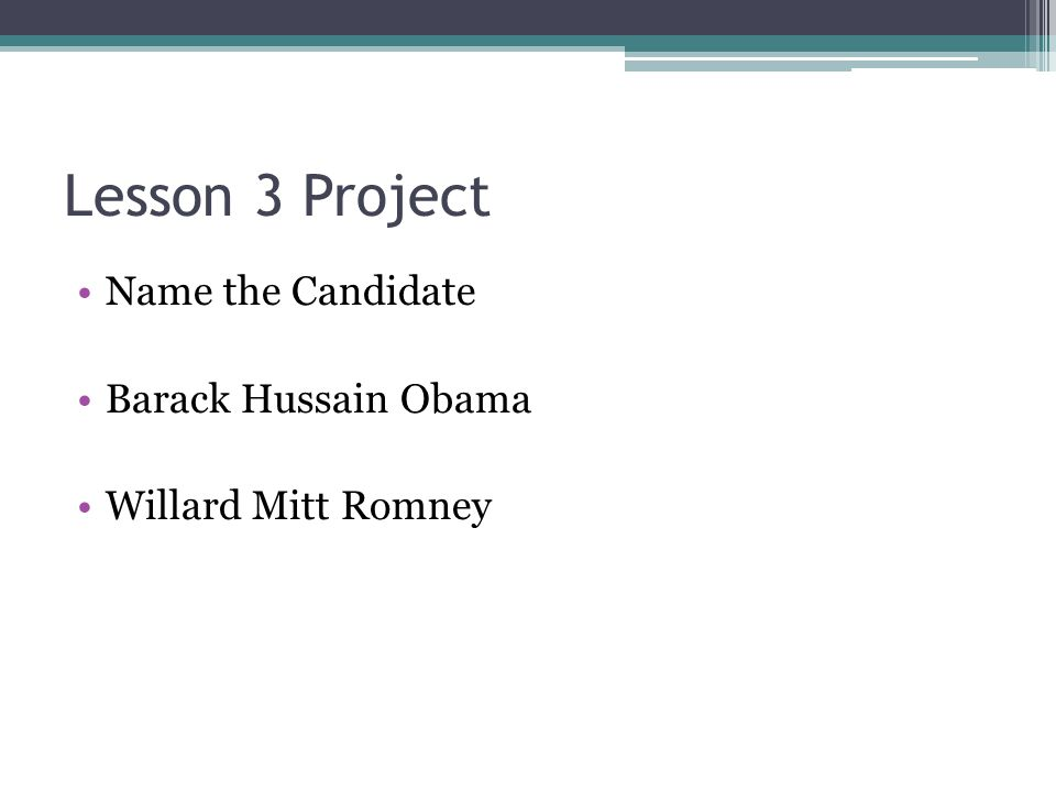 Lesson 3 Project Name the Candidate Barack Hussain Obama Willard Mitt Romney