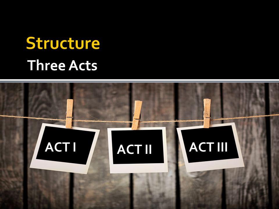 Three Acts ACT I ACT II ACT III