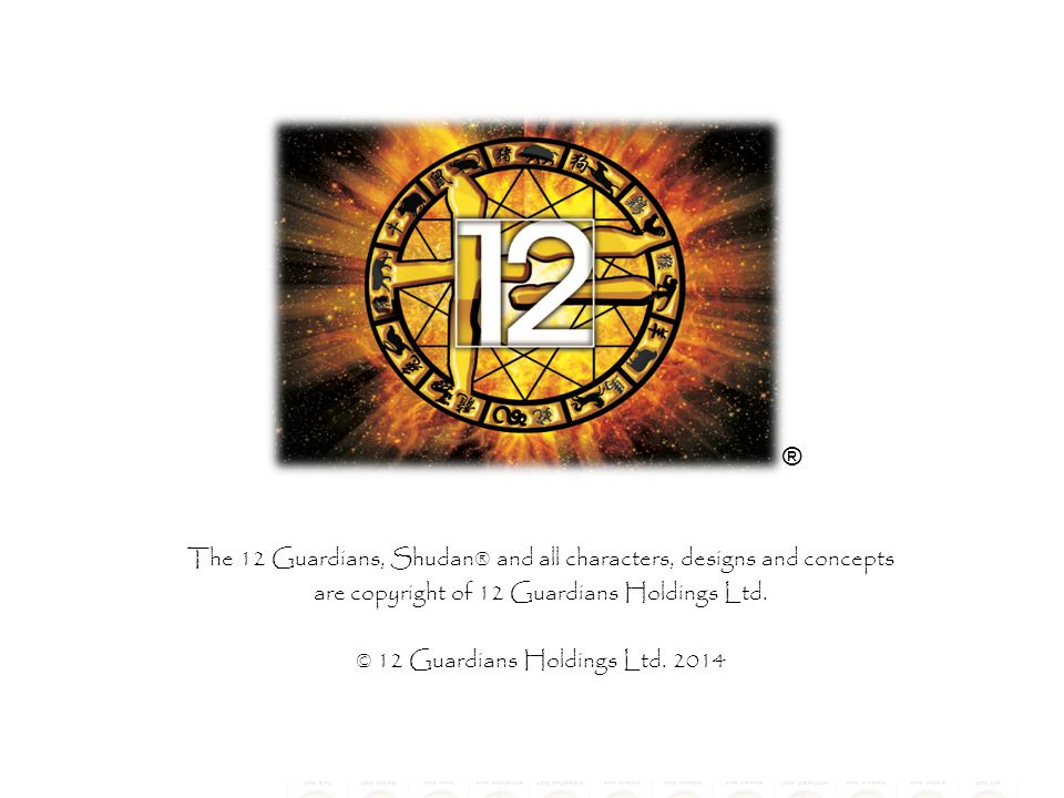 ® The 12 Guardians, Shudan® and all characters, designs and concepts are copyright of 12 Guardians Holdings Ltd.
