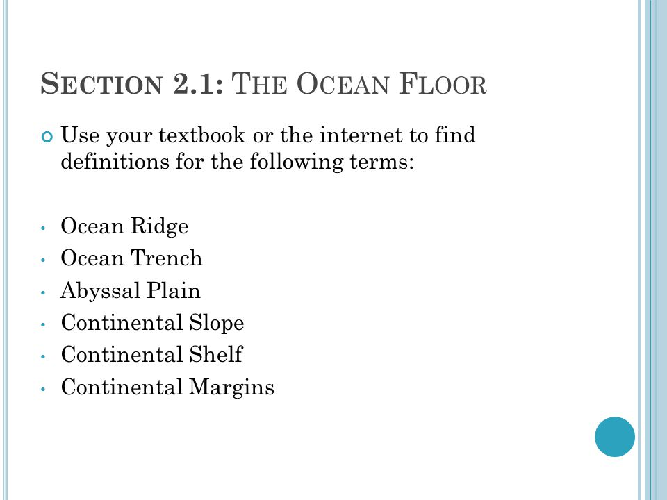 Use your textbook or the internet to find definitions for the following terms: Ocean Ridge Ocean Trench Abyssal Plain Continental Slope Continental Shelf Continental Margins