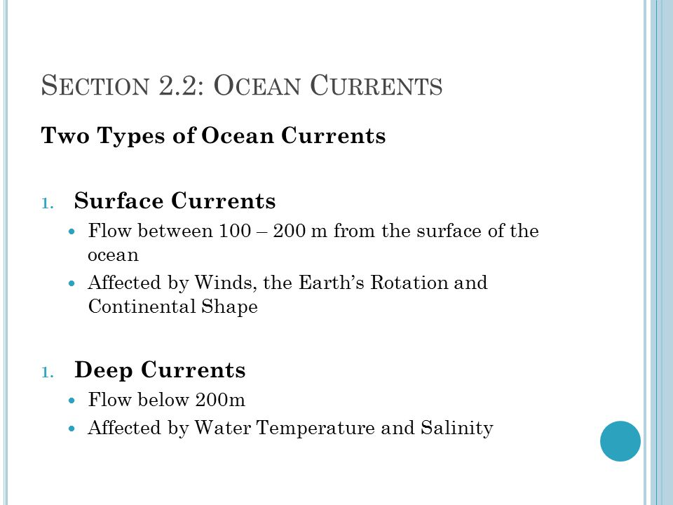 S ECTION 2.2: O CEAN C URRENTS Two Types of Ocean Currents 1.