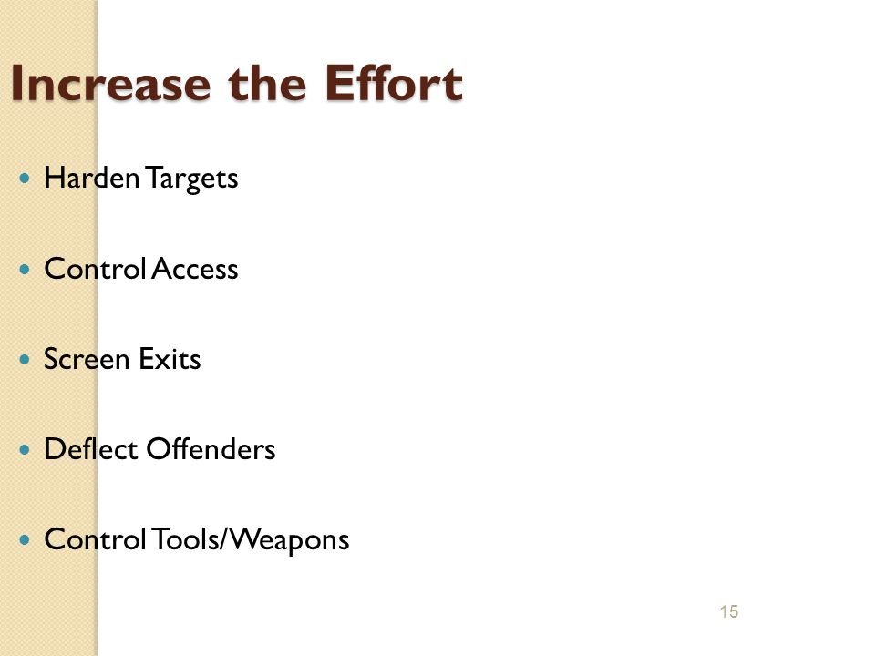 15 Increase the Effort Harden Targets Control Access Screen Exits Deflect Offenders Control Tools/Weapons