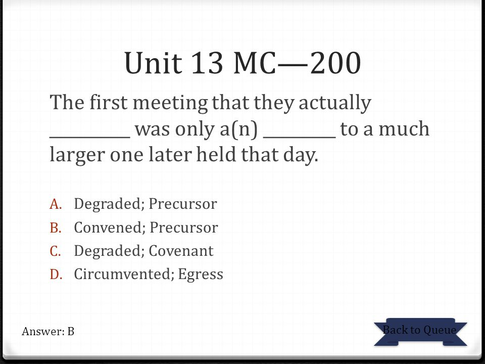 Unit 13 MC—200 The first meeting that they actually __________ was only a(n) _________ to a much larger one later held that day.