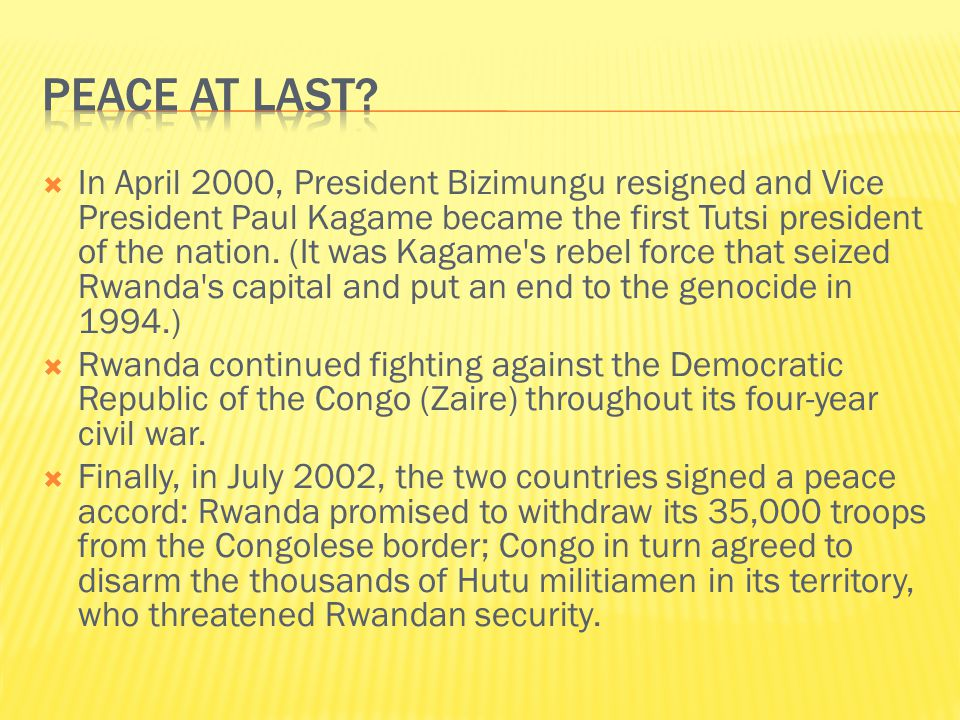  In April 2000, President Bizimungu resigned and Vice President Paul Kagame became the first Tutsi president of the nation.