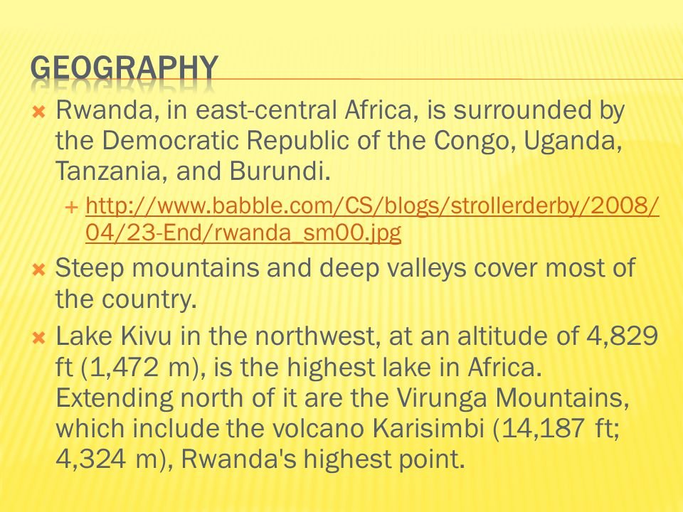  Rwanda, in east-central Africa, is surrounded by the Democratic Republic of the Congo, Uganda, Tanzania, and Burundi.