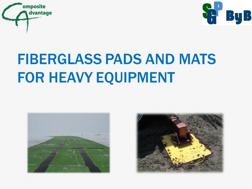 FIBERGLASS PADS AND MATS FOR HEAVY EQUIPMENT