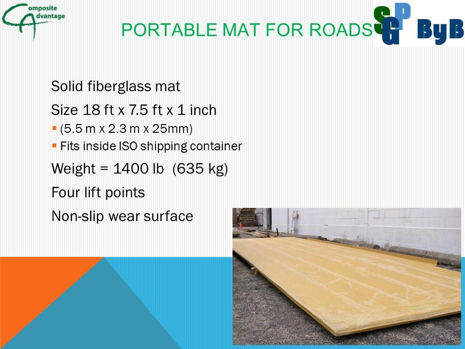 PORTABLE MAT FOR ROADS Solid fiberglass mat Size 18 ft x 7.5 ft x 1 inch  (5.5 m x 2.3 m x 25mm)  Fits inside ISO shipping container Weight = 1400 l