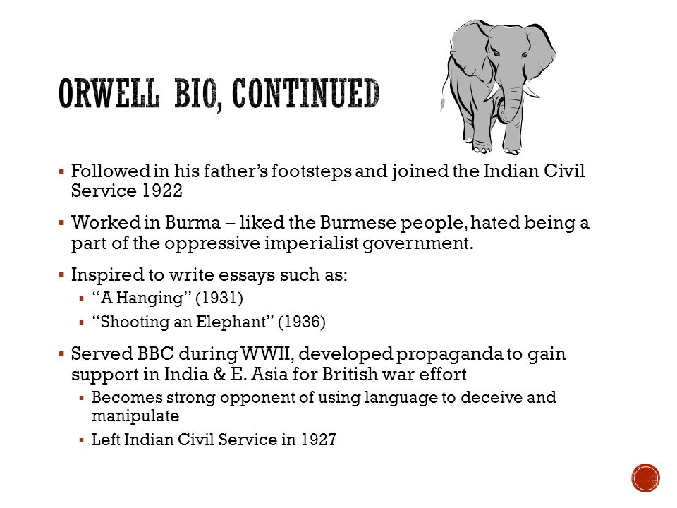  Followed in his father's footsteps and joined the Indian Civil Service 1922  Worked in Burma – liked the Burmese people, hated being a part of the oppressive imperialist government.