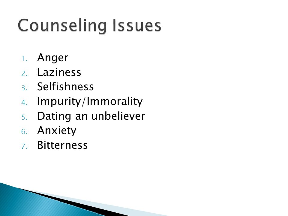 1. Anger 2. Laziness 3. Selfishness 4. Impurity/Immorality 5. Dating an unbeliever 6. Anxiety 7. Bitterness