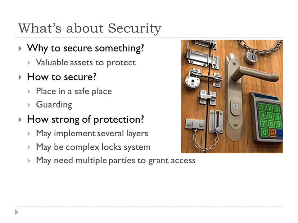 What's about Security  Why to secure something.  Valuable assets to protect  How to secure.