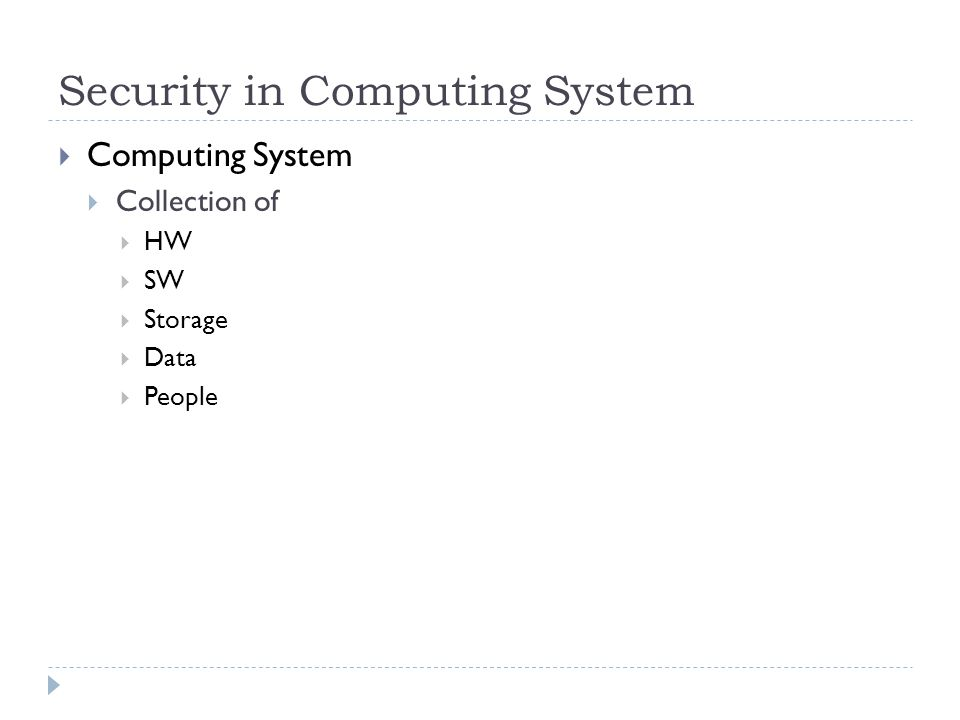 Security in Computing System  Computing System  Collection of  HW  SW  Storage  Data  People