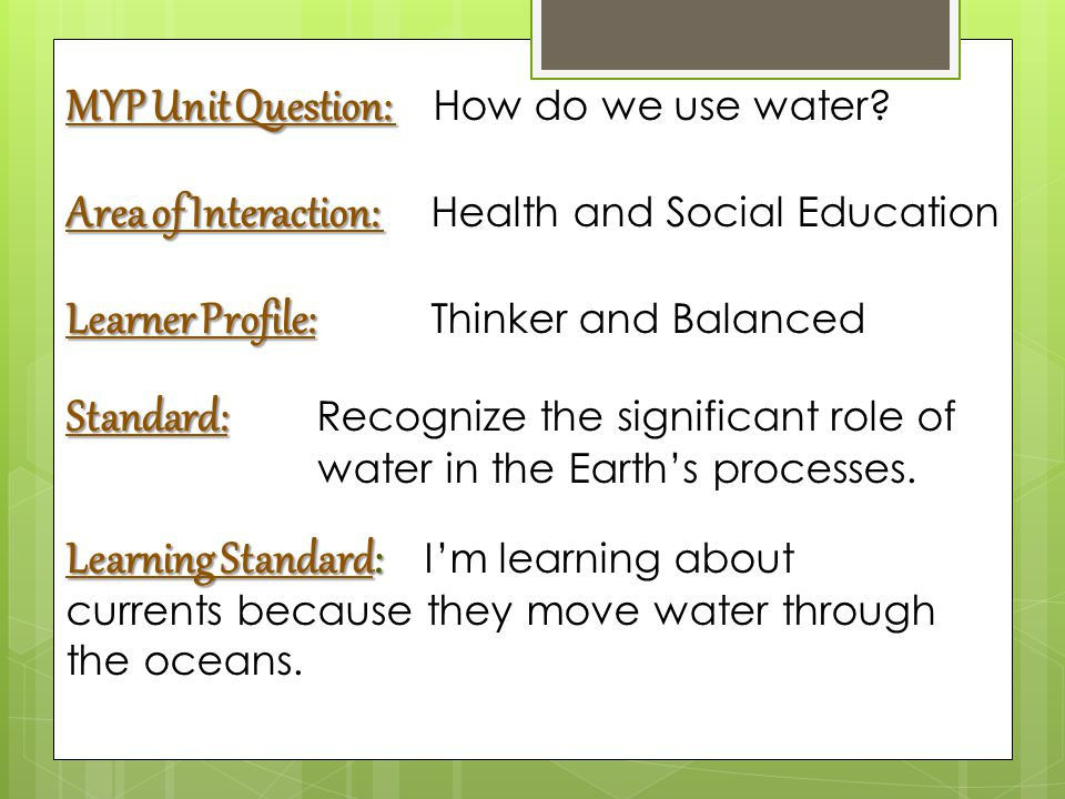 MYP Unit Question: MYP Unit Question: How do we use water.