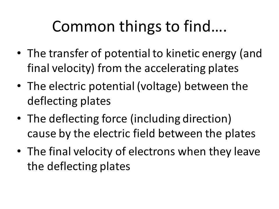 Common things to find…. The transfer of potential to kinetic energy (and final velocity) from the accelerating plates The electric potential (voltage)