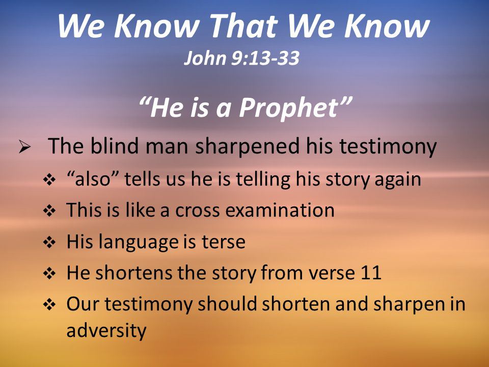 """He is a Prophet""  The blind man sharpened his testimony  ""also"" tells us he is telling his story again  This is like a cross examination  His lan"