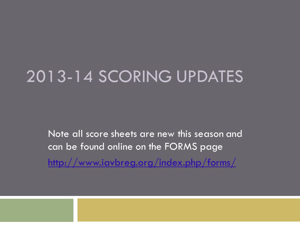 2013-14 SCORING UPDATES Note all score sheets are new this season and can be found online on the FORMS page http://www.iavbreg.org/index.php/forms/