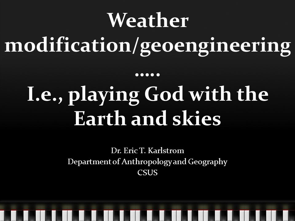Weather modification/geoengineering ….. I.e., playing God with the Earth and skies Dr.