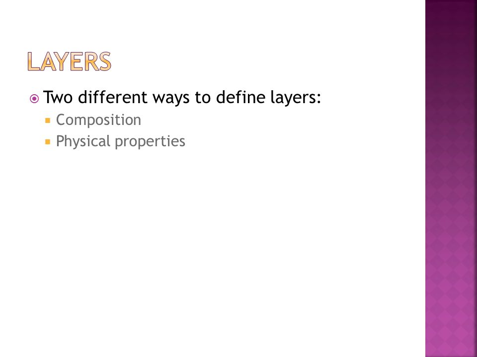  Two different ways to define layers:  Composition  Physical properties