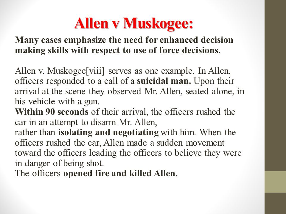 Allen v Muskogee: Many cases emphasize the need for enhanced decision making skills with respect to use of force decisions. Allen v. Muskogee[viii] se