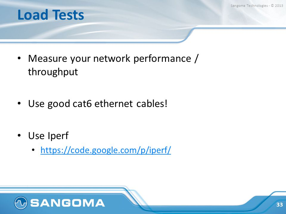 Load Tests Measure your network performance / throughput Use good cat6 ethernet cables.