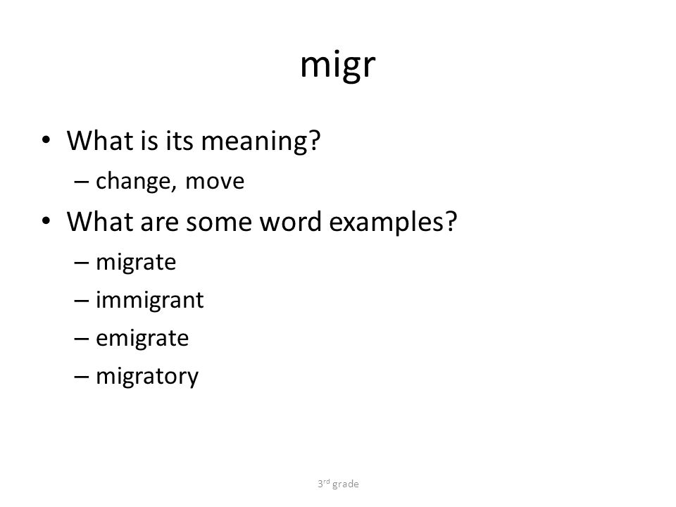migr What is its meaning. – change, move What are some word examples.