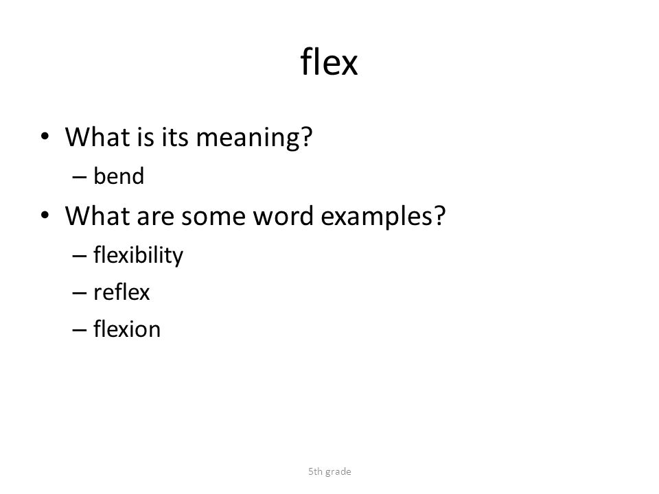 flex What is its meaning. – bend What are some word examples.