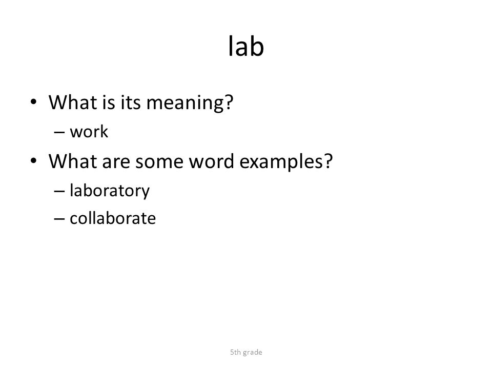 lab What is its meaning? – work What are some word examples? – laboratory – collaborate 5th grade