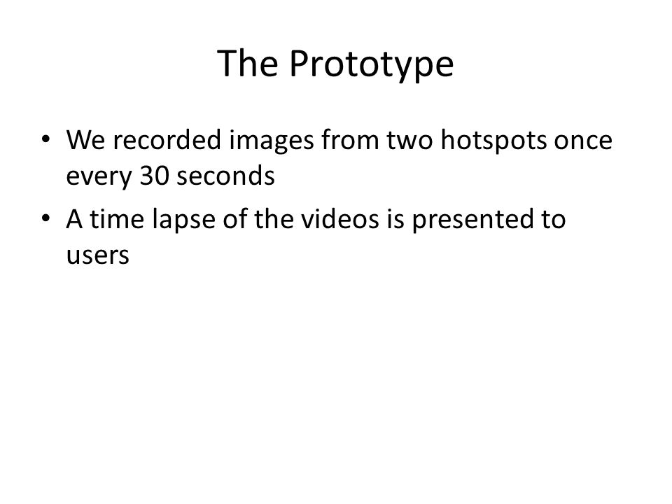 We recorded images from two hotspots once every 30 seconds A time lapse of the videos is presented to users