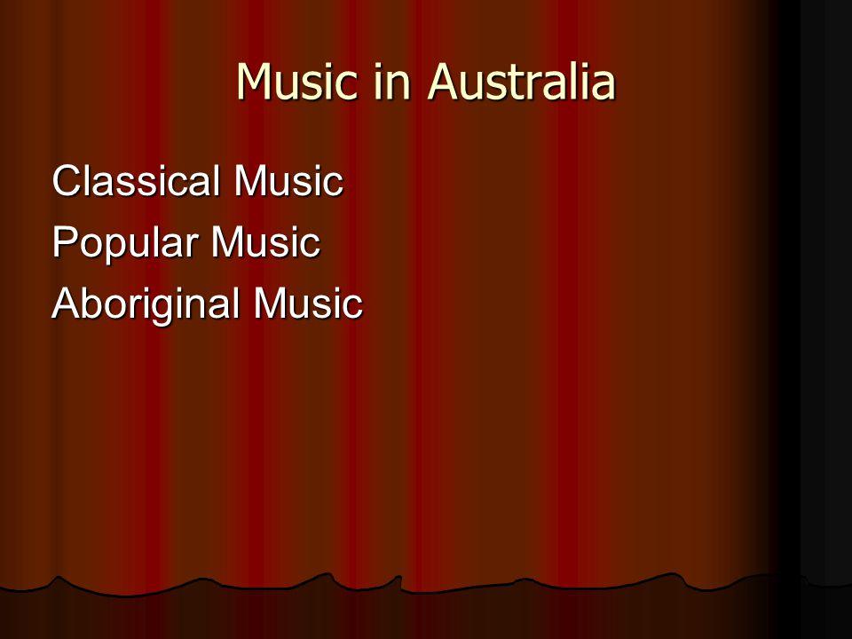 Music in Australia Classical Music Popular Music Aboriginal Music