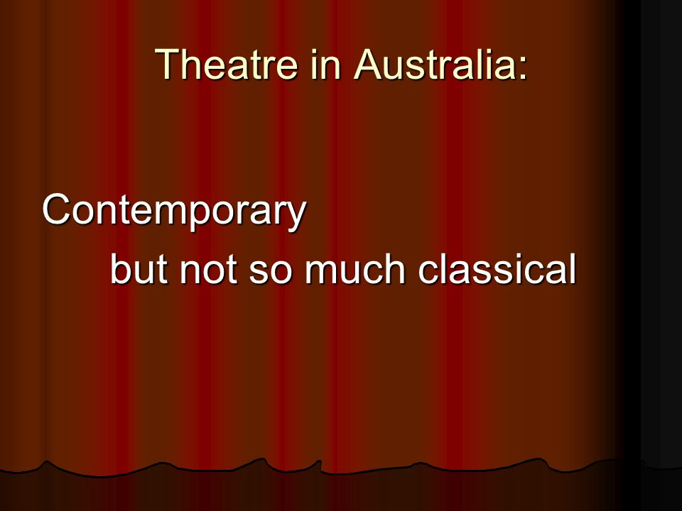 Theatre in Australia: Contemporary but not so much classical