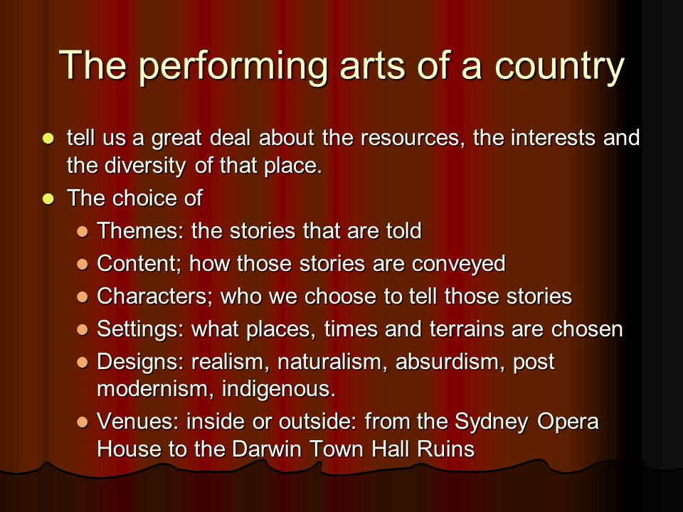 The performing arts of a country tell us a great deal about the resources, the interests and the diversity of that place.
