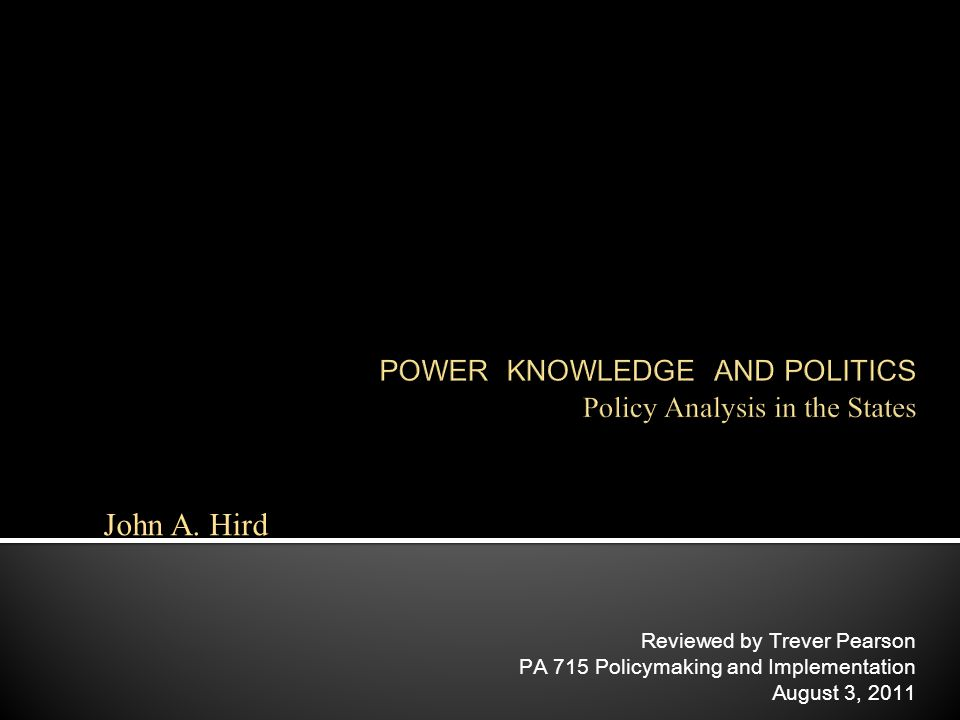 Reviewed by Trever Pearson PA 715 Policymaking and Implementation August 3, 2011 John A. Hird