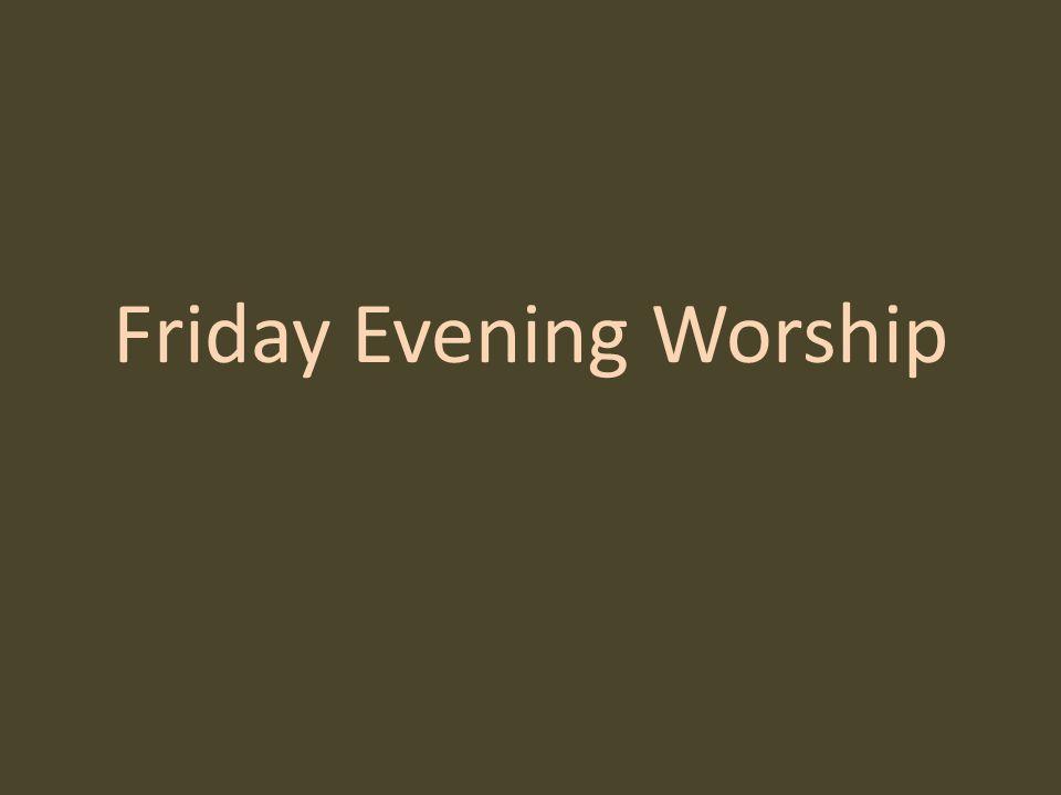 Friday Evening Worship