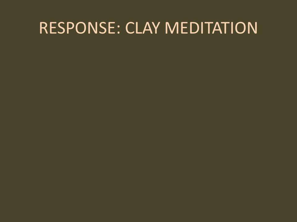 RESPONSE: CLAY MEDITATION