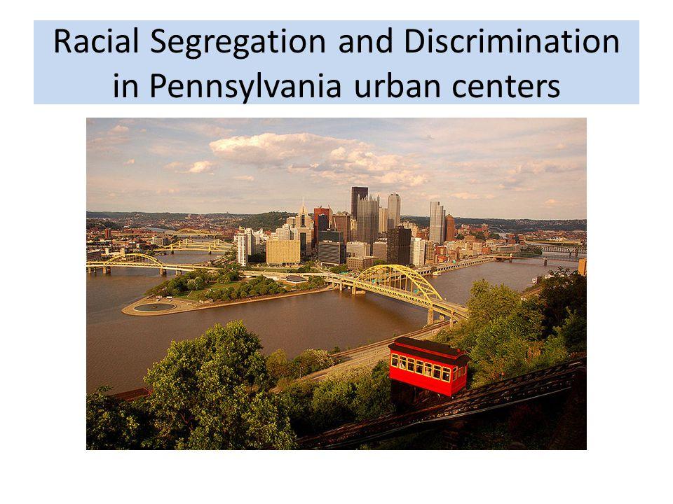 Racial Segregation and Discrimination in Pennsylvania urban centers