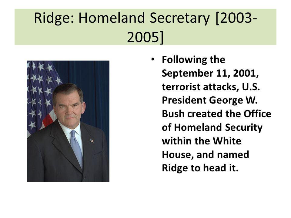 Ridge: Homeland Secretary [2003- 2005] Following the September 11, 2001, terrorist attacks, U.S.
