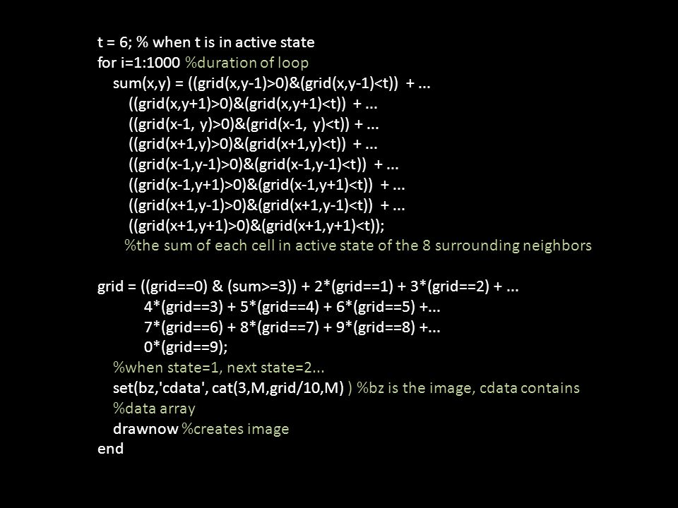 t = 6; % when t is in active state for i=1:1000 %duration of loop sum(x,y) = ((grid(x,y-1)>0)&(grid(x,y-1)<t)) +...