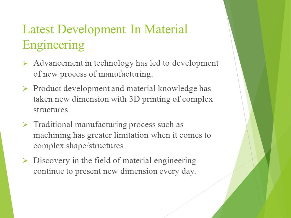 Latest Development In Material Engineering  Advancement in technology has led to development of new process of manufacturing.