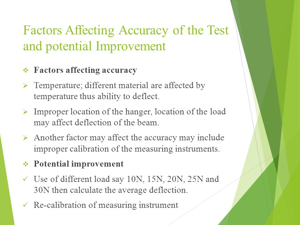 Factors Affecting Accuracy of the Test and potential Improvement  Factors affecting accuracy  Temperature; different material are affected by temperature thus ability to deflect.