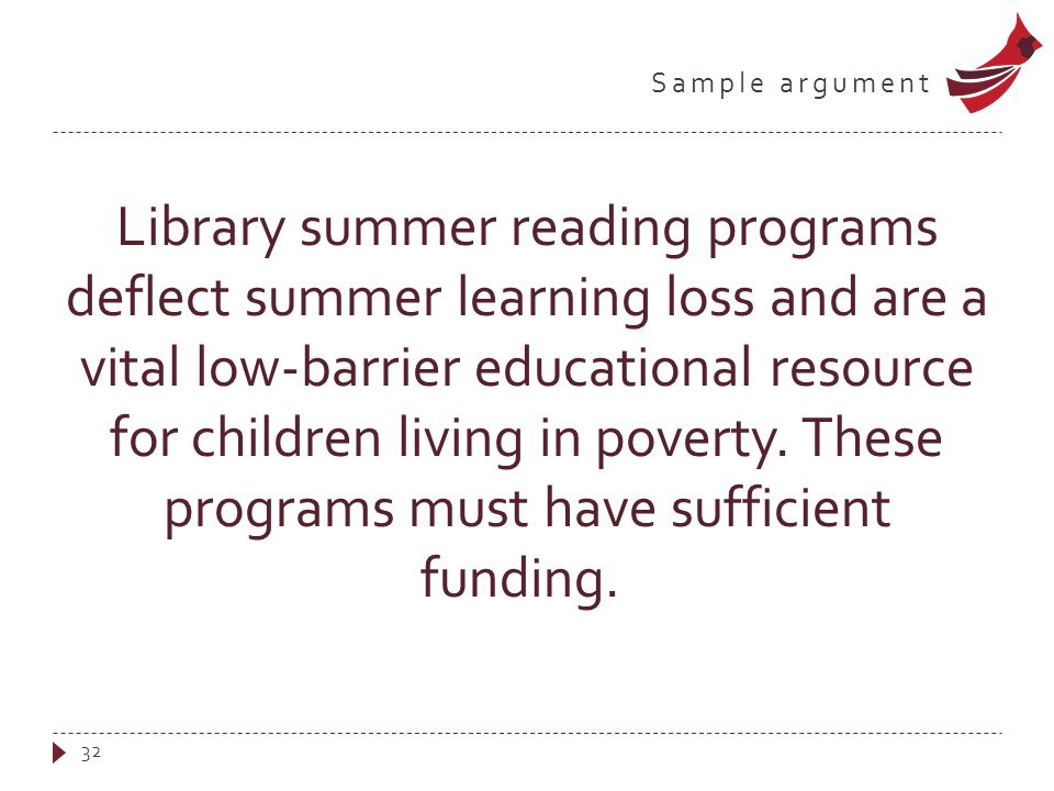 Sample argument Library summer reading programs deflect summer learning loss and are a vital low-barrier educational resource for children living in poverty.