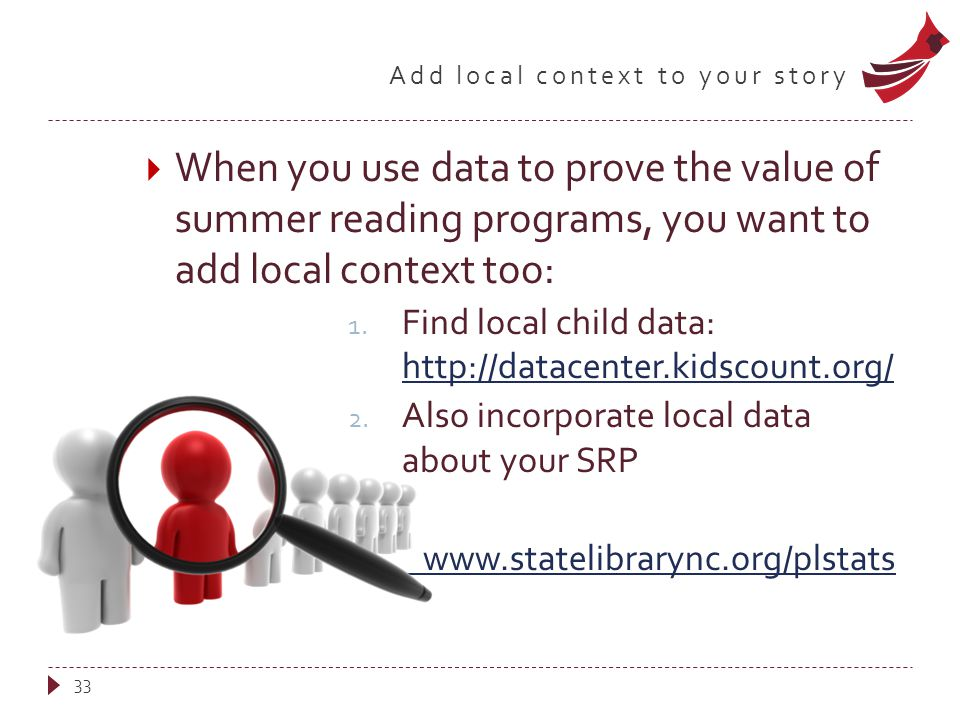 Add local context to your story  When you use data to prove the value of summer reading programs, you want to add local context too: 1.